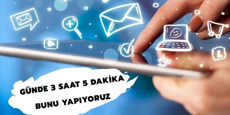 Türkiye'nin internette harcadığı ortalama süre 3 saat 5 dakika