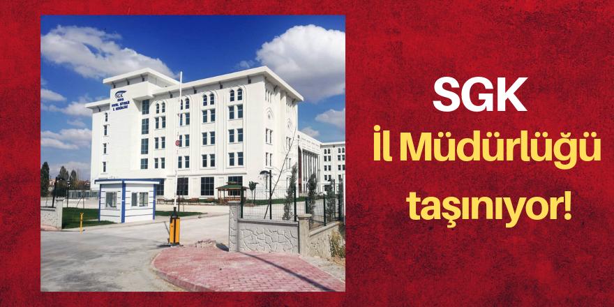 SGK İl Müdürlüğü yeni binasına taşınıyor