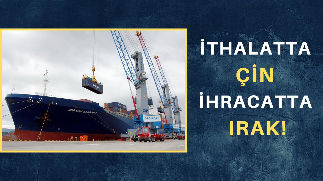 İthalatta Çin, ihracatta Irak