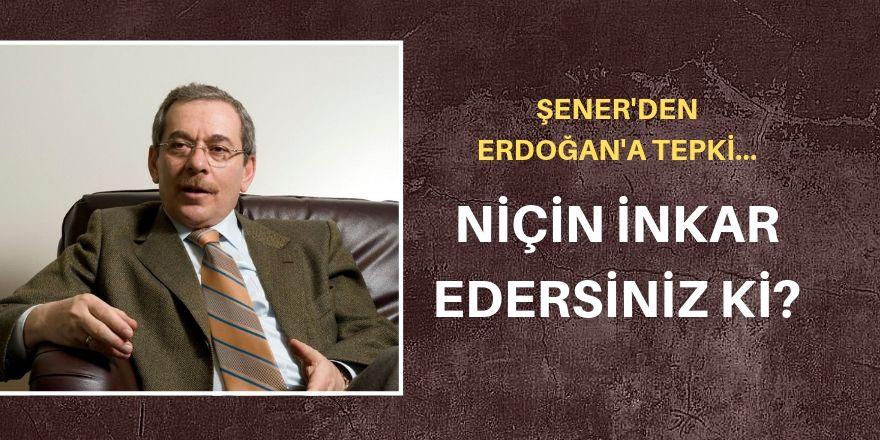 Abdüllatif Şener'den Erdoğan'a: Niçin inkar edersiniz ki?