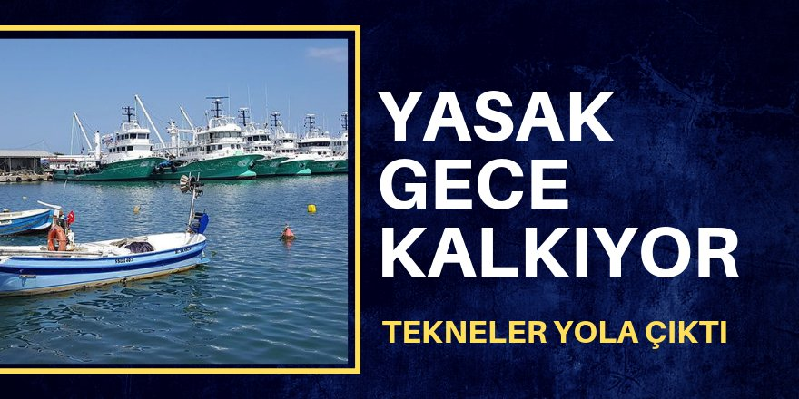 Balıkçılar gece yarısı 'vira bismillah' diyecek