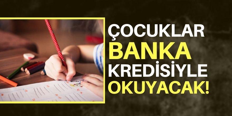 Çocuklar banka kredisiyle okuyacak