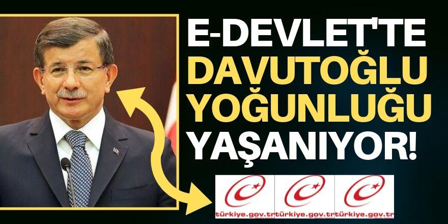 E-Devlet'te Davutoğlu yoğunluğu!