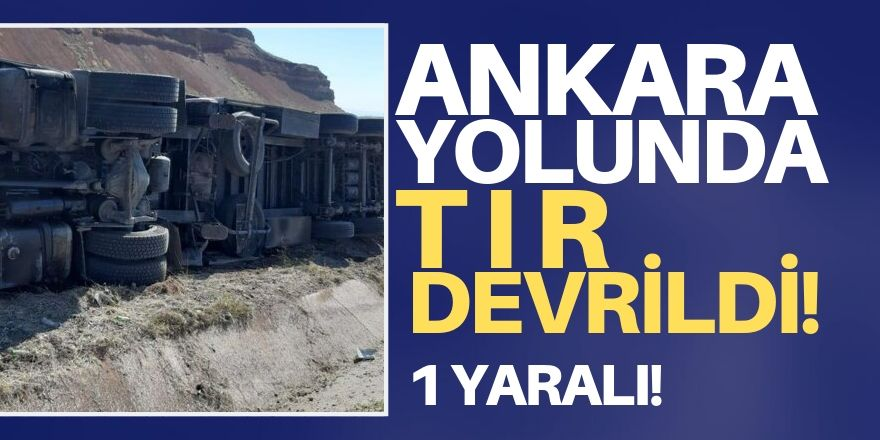Ankara-Konya yolunda tır devrildi!