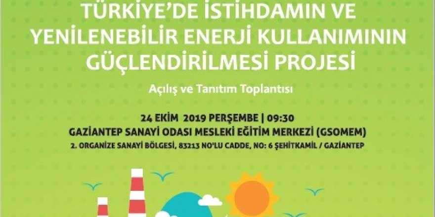 Gaziantep'te İstihdamın ve Yenilenebilir Enerji Kullanımı Projesi tanıtılacak