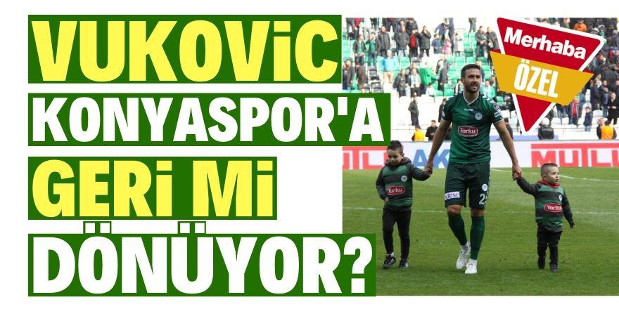 Vukovic Konyaspor'a geri mi dönecek?
