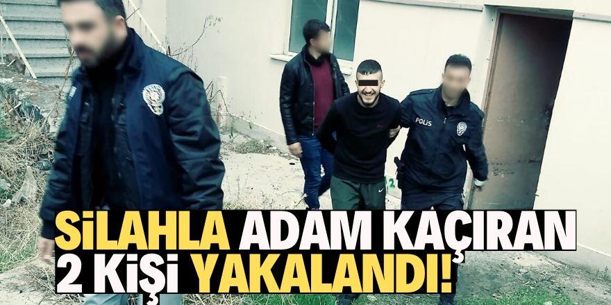 Silahla adam kaçıran 2 şüpheli yakalandı!