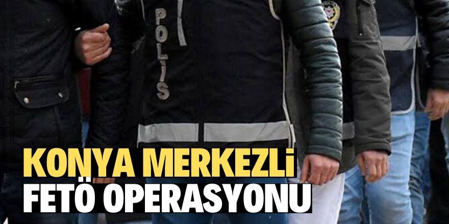 Konya merkezli 11 ilde FETÖ operasyonu: 15 gözaltı