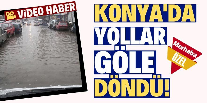 Konya'da yollar göle döndü!