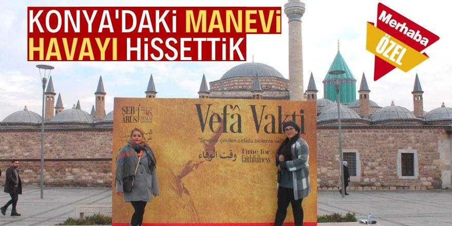 Konya'da manevi bir coşku yaşadık