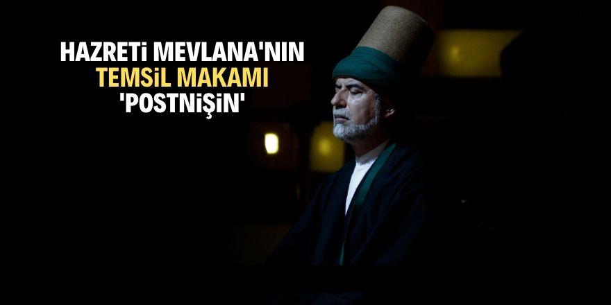 """Hazreti Mevlana'nın temsil makamı: """"Postnişin"""""""