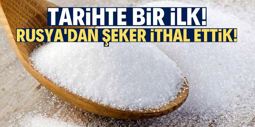 Türkiye Rusya'dan şeker ithal etti!