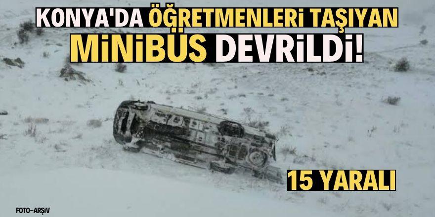 Konya'da öğretmenleri taşıyan minibüs devrildi: 15 yaralı
