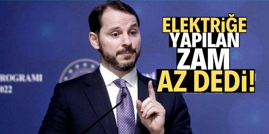 Bakan Albayrak: Elektriğe yapılan zam az bile!