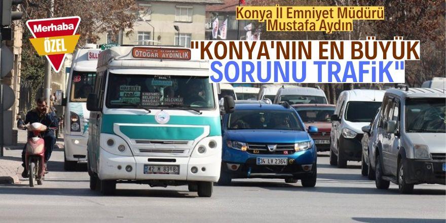 Konya'da en büyük sorunumuz trafik