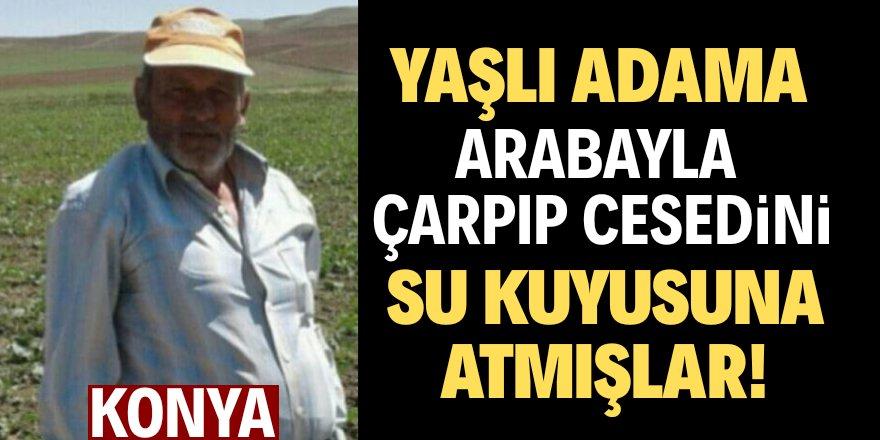 Konya'da yaşlı adamın cesedini kuyuya atmışlar!
