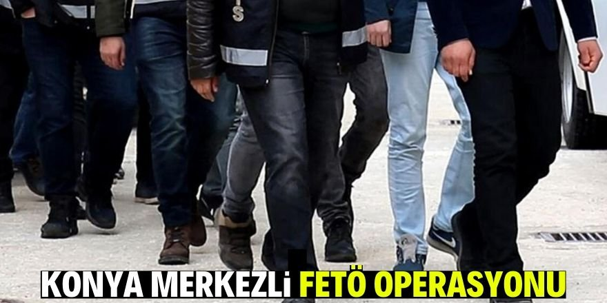 "Konyamerkezli 11 ilde FETÖ'nün ""askeri mahrem"" yapılanmasına operasyon"