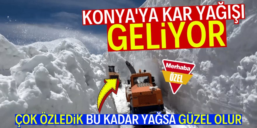 Konya'ya kar yağışı geliyor!