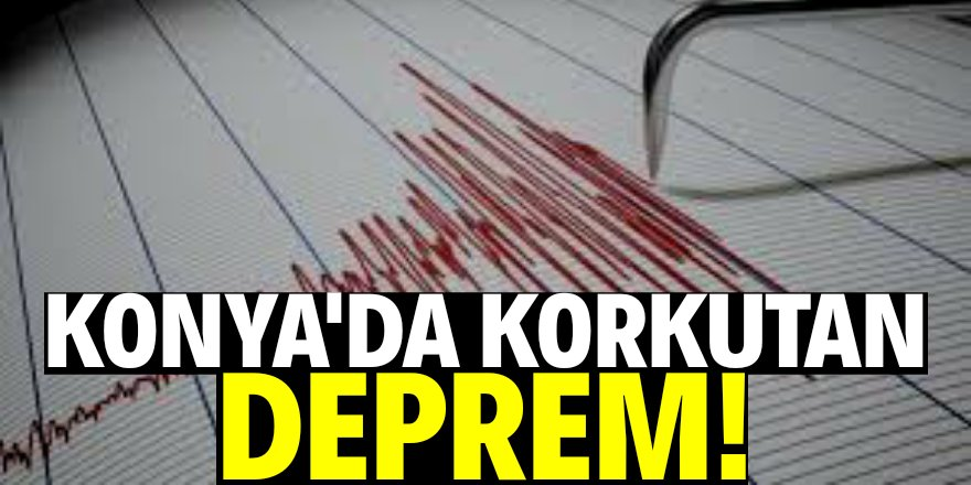 Konya'da deprem oldu!