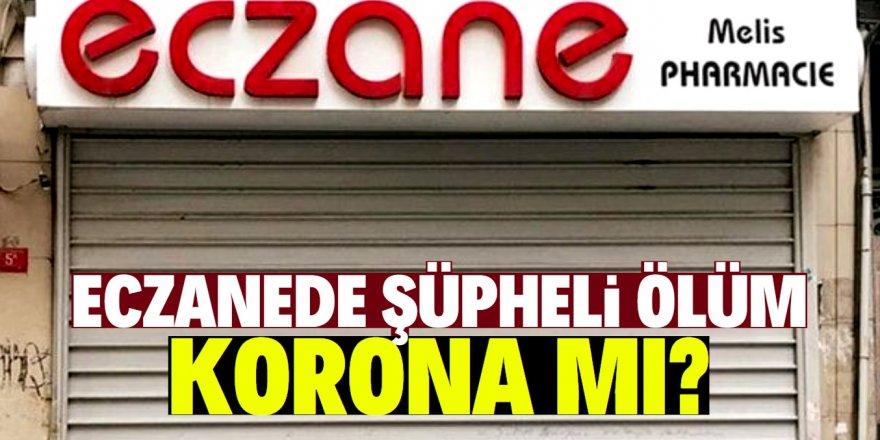 Koronavirüs iddiası yalanlanmıştı! Melis Eczanesi'nde ikinci ölüm