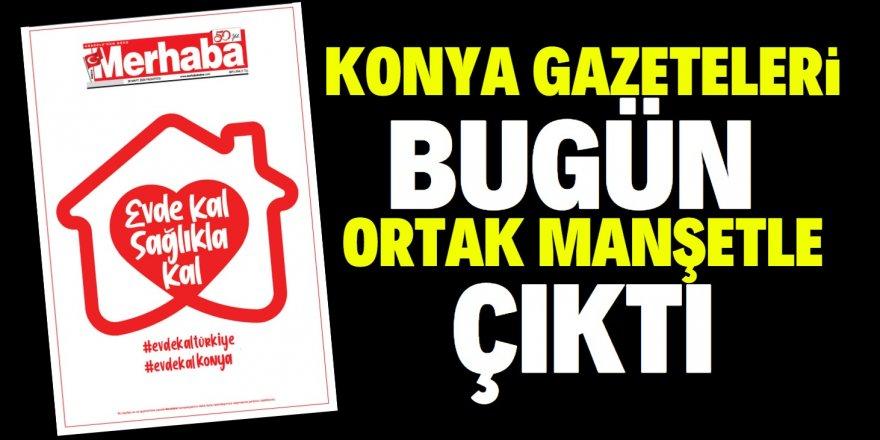 Konya gazeteleri ortak manşetle çıktı