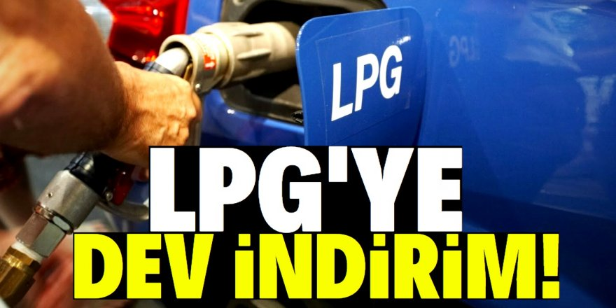 LPG fiyatında tarihi indirim