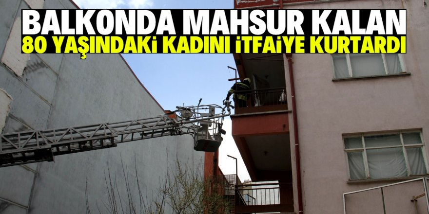 Konya'da yaşlı kadını itfaiye kurtardı