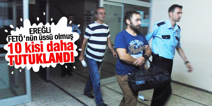 Ereğli'de 10 kişi tutuklandı
