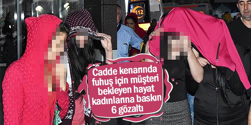 Konya'da hayat kadınlarına baskın: 6 gözaltı
