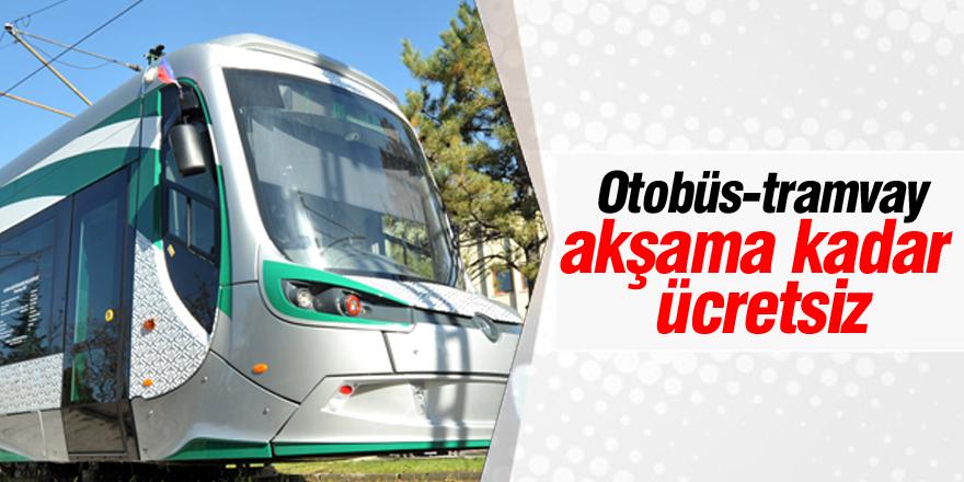Otobüs ve tramvaylar akşama kadar ücretsiz
