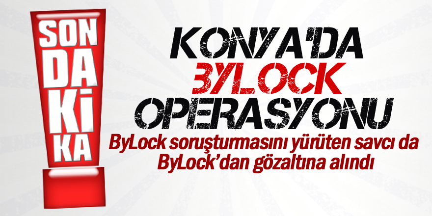 ByLock soruşturmasını yürüten savcı da ByLock'dan gözaltına alındı