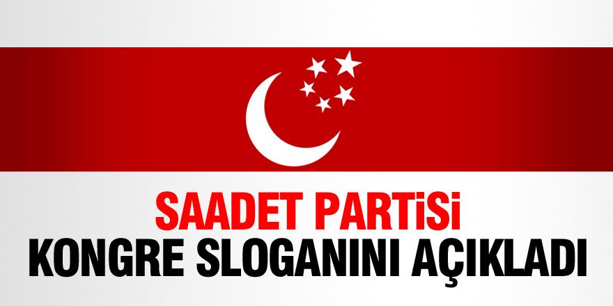 Saadet Partisi kongre sloganını açıkladı
