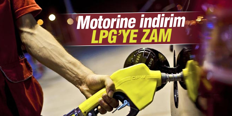 Motorine indirim LPG'ye zam yapıldı