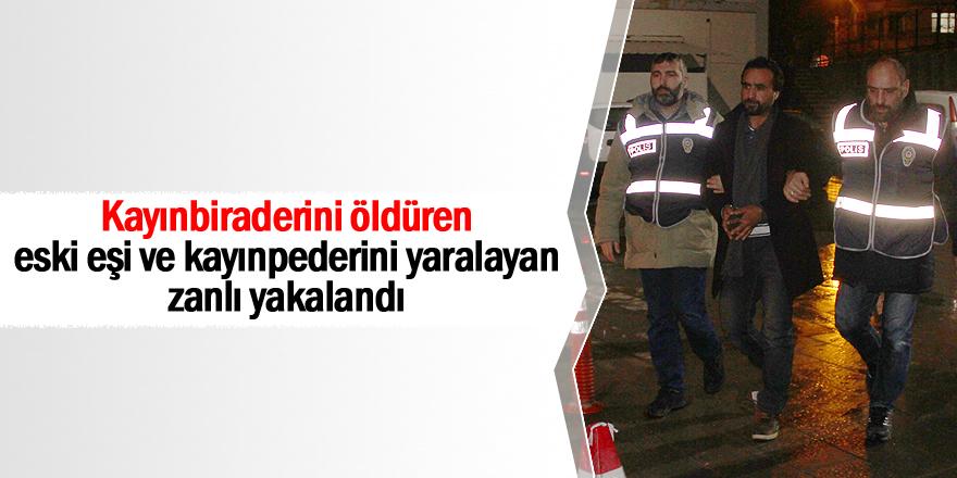Kayınbiraderini öldüren, eski eşi ve kayınpederini yaralayan zanlı yakalandı