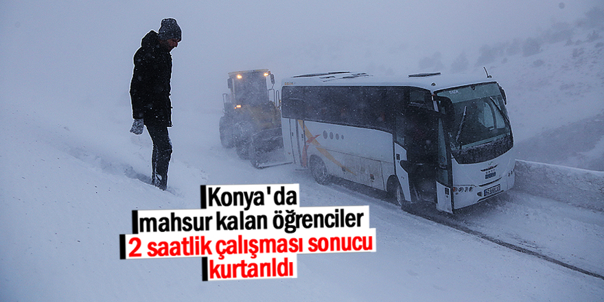 Konya'da mahsur kalan öğrenciler kurtarıldı