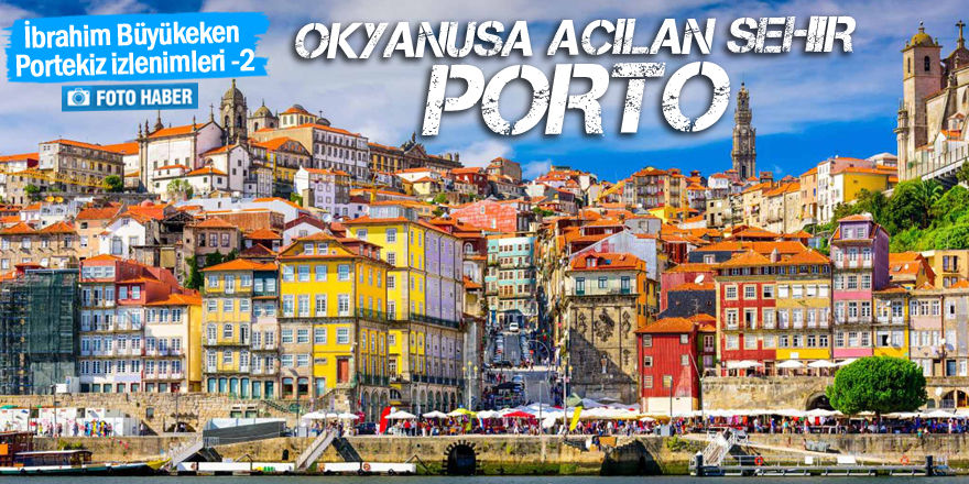 Okyanusa açılan şehir: Porto