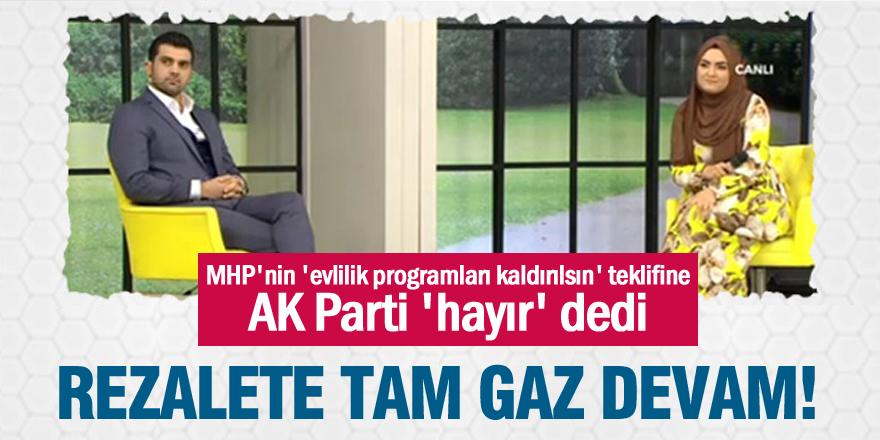 MHP'nin 'evlilik programları kaldırılsın' teklifine AK Parti 'hayır' dedi