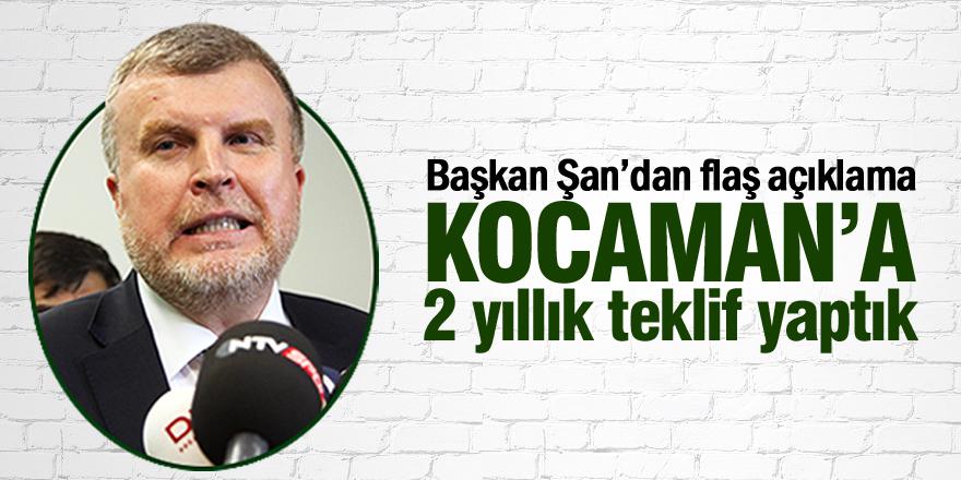 Başkan Şan: Aykut Kocaman'a 2 yıllık teklif yaptık