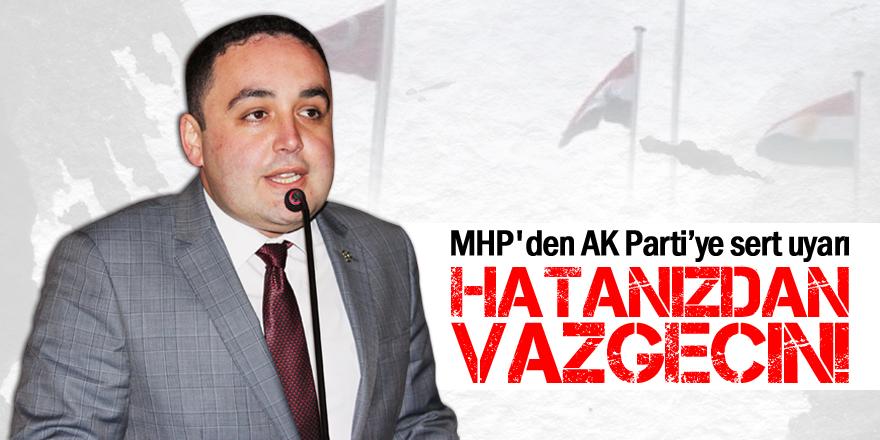 MHP'den AK Partiye sert uyarı: Hatanızdan vazgeçin!