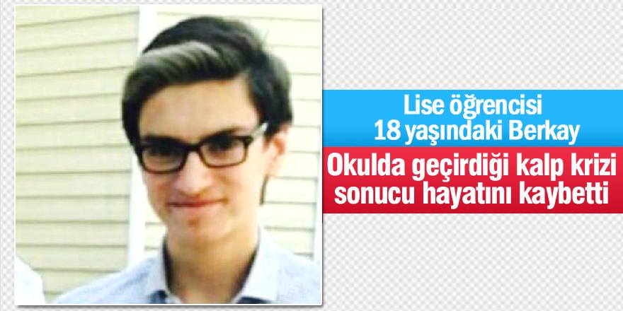 Liseli Berkay, okulda kalp krizi geçirip öldü