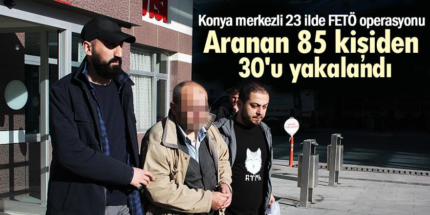Konya merkezli 23 ilde FETÖ/PDY operasyonu