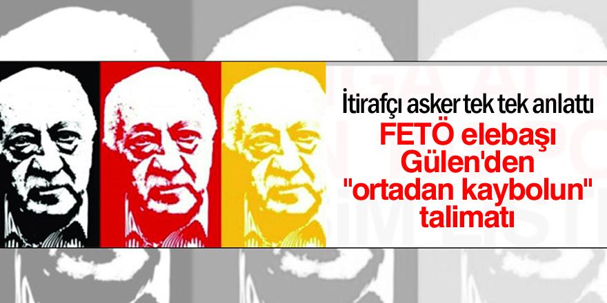 """FETÖ elebaşı Gülen'den """"ortadan kaybolun"""" talimatı"""