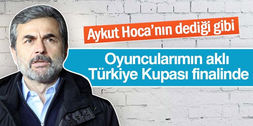 Kocaman: Oyuncularımın aklı Türkiye Kupası finalinde