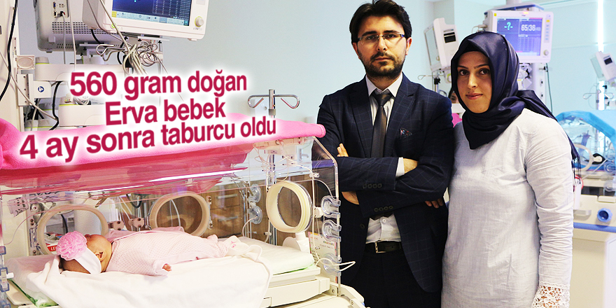 560 gram doğan Erva bebek 4 ay sonra taburcu oldu