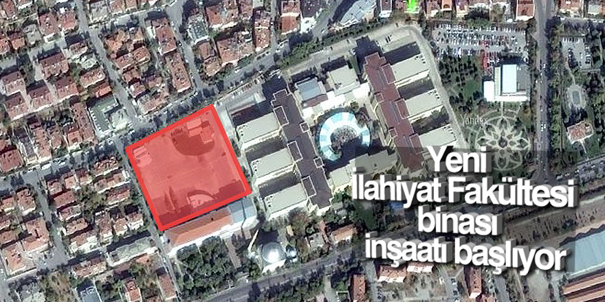 Yeni İlahiyat Fakültesi binası inşaatı başlıyor