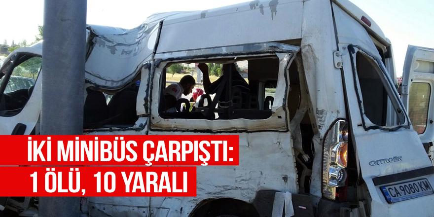 İki minibüs çarpıştı: 1 ölü, 10 yaralı