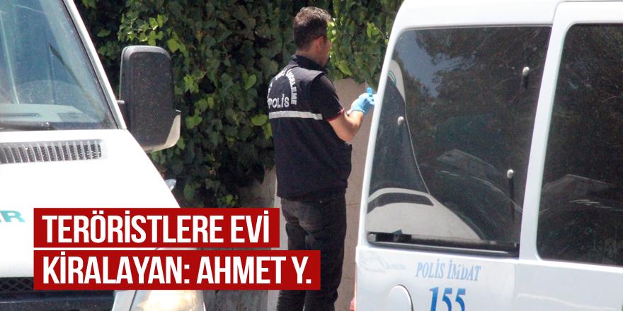 Teröristlere evi kiralayan Ahmet Y.