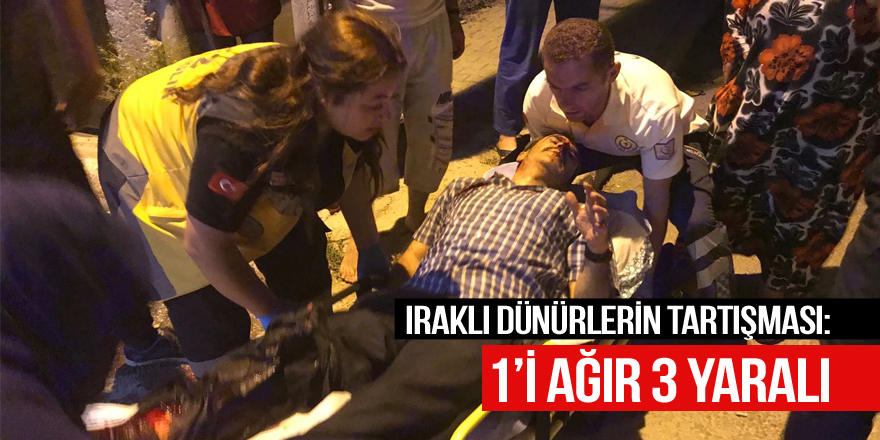Iraklı dünürlerin tartışması kanlı bitti: 1'i ağır 3 yaralı