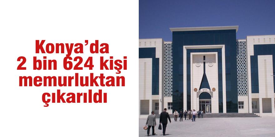 Konya'da 2 bin 624 kişi memurluktan çıkarıldı