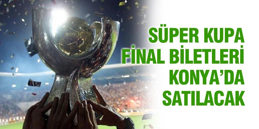 Süper Kupa Final biletleri Konya'da satılacak